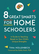 8 Great Smarts For Homeschoolers: A Guide to Teaching Based on Your Child's Unique Strengths Paperback