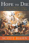 Hope to Die: The Christian Meaning of Death and the Resurrection of the Body Paperback