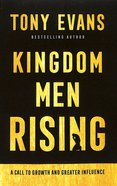 Kingdom Men Rising: A Call to Growth and Greater Influence Paperback