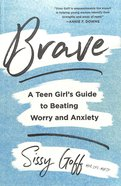 Brave: A Teen Girl's Guide to Beating Worry and Anxiety Paperback