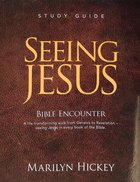 Seeing Jesus Bible Encounter: Beholding Jesus in Every Book of the Bible From Genesis to Revelation (Study Guide) Paperback
