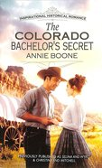 The Colorado Bachelor's Secret (Selina and Wyatt/Christina and Mitchell) (Love Inspired Series Historical) Mass Market