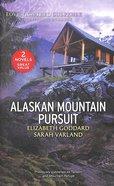 Alaskan Mountain Pursuit (Tailspin/Mountain Refuge) (Love Inspired Suspense 2 Books In 1 Series) Mass Market