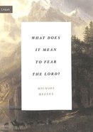 "What Does It Mean to Fear the Lord?: ""How the Fear of God Delights and Stengthens"" (Union Series) Paperback"
