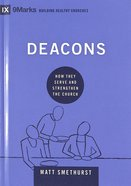 Deacons: How They Serve and Strengthen the Church (9marks Building Healthy Churches Series) Hardback