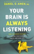 Your Brain is Always Listening: Tame the Hidden Dragons That Control Your Happiness, Habits, and Hang-Ups Paperback