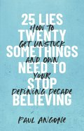 25 Lies Twentysomethings Need to Stop Believing: How to Get Unstuck and Own Your Defining Decade Paperback