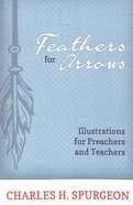 Feathers For Arrows: Illustrations For Preachers and Teachers Paperback