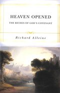 Heaven Opened: The Riches of God's Covenant Paperback