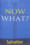 Now What? Salvation: A Guidebook For New Christians Booklet