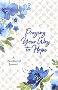 Praying Your Way to Hope: A Devotional Journal Paperback