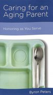 Caring For An Aging Parent: Honoring as You Serve Booklet