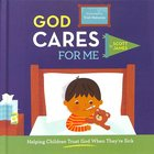 God Cares For Me: Helping Children Trust God and Love Others When Sick Hardback