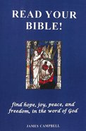 Read Your Bible!: Find Hope, Joy, Peace, and Freedom, in the Word of God Paperback