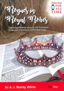 Rogues in Royal Robes: Exploring the Lives of Some Old Testament Kings and the Times in Which They Lived (Truth For All Time (Day One) Series) Paperback