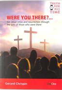Were You There? - See Jesus' Cross and Resurrection Through the Eyes of Those Who Were There (Truth For All Time (Day One) Series) Paperback