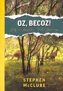 Oz, Becoz!: A Life in Australia - Poetic Journeys Paperback