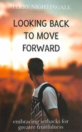 Looking Back to Move Forward: Embracing Setbacks For Greater Fruitfulness Paperback