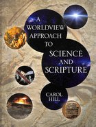 A Worldview Approach to Science and Scripture Hardback