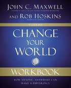 Change Your World: How Anyone, Anywhere Can Make a Difference (Workbook) Paperback