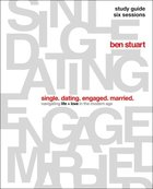 Single, Dating, Engaged, Married: Navigating Life and Love in the Modern Age (Study Guide) Paperback