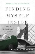 Finding Myself Inside: When a Prison Sentence Becomes God's Gift of Love Paperback