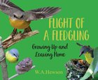 Flight of a Fledgling: Growing Up and Leaving Home A4 Pb Format