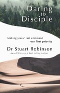 Daring to Disciple: Making Jesus' Last Command Our First Priority Paperback