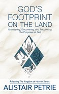 God's Footprint on the Land: Uncovering, Discovering, and Recovering the Purposes of God Paperback