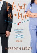 In Want of a Wife (#02 in Licensed To Meddle - Luella Linley Series) Paperback