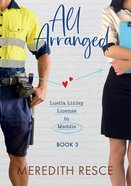 All Arranged (#03 in Licensed To Meddle - Luella Linley Series) Paperback