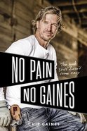 No Pain No Gaines: The Good Stuff Doesn't Come Easy Hardback