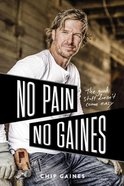 No Pain, No Gaines: The Good Stuff Doesn't Come Easy Paperback