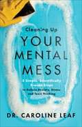 Cleaning Up Your Mental Mess: 5 Simple, Scientifically Proven Steps to Reduce Anxiety, Stress, and Toxic Thinking Hardback