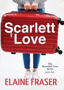 Scarlett Love (#04 in Beautiful Lives Series) Paperback