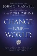 Change Your World: How Anyone, Anywhere Can Make a Difference Paperback