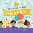 God Made Me For Heaven: Helping Children Live For An Eternity With Jesus Hardback
