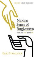 Making Sense of Forgiveness: Moving From Hurt Toward Hope Paperback