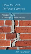 How to Love Difficult Parents: Wisdom For a Challenging Relationship Mass Market