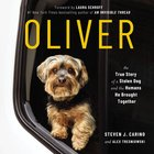 Oliver: The True Story of a Stolen Dog and the Humans He Brought Together (7 Cds, Unabridged) CD
