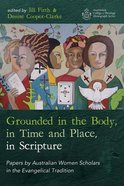 Grounded in the Body, in Time and Place, in Scripture Paperback