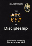 The Xyz of Discipleship: Understanding and Reaching Generations Y & Z Paperback