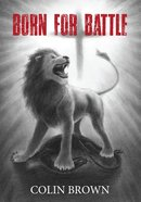 Born For Battle: Fighting the Good Fight of the Faith Paperback
