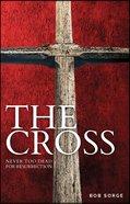 The Cross: Never Too Dead For Resurrection Paperback