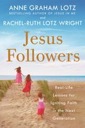 Jesus Followers: Real-Life Lessons For Igniting Faith in the Next Generation Hardback