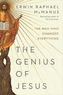 The Genius of Jesus: The Man Who Changed Everything Hardback