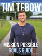 Mission Possible: A 40-Day Plan to Making Each Moment Count (Goals Guide) Paperback