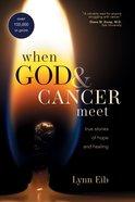 When God & Cancer Meet: True Stories of Hope & Healing Paperback