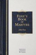 Foxe's Book of Martyrs (Hendrickson Christian Classics Series) Hardback