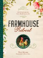 Farmhouse Retreat: Life-Giving Inspiration From a Rustic Countryside Hardback